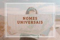 52 nomes universais femininos e masculinos que são falados em qualquer idioma