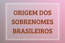 Origem de 60 sobrenomes brasileiros