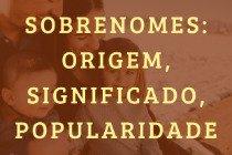 Os 18 sobrenomes mais comuns no Brasil: origem, significado e popularidade