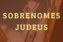 Descubra o significado de 20 sobrenomes judeus