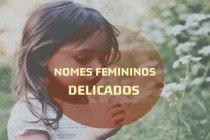 Os significados dos 25 nomes femininos mais delicados