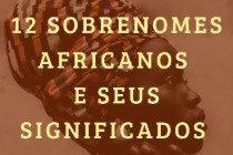Sobrenomes africanos: 12 opções pouco conhecidas e seus significados