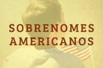 310 sobrenomes americanos (masculinos e femininos)
