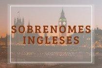 25 sobrenomes ingleses e seus significados: dos mais comuns aos mais raros