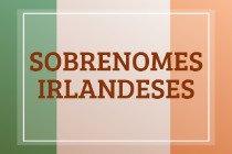 20 sobrenomes irlandeses populares e os seus significados