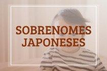 40 sobrenomes japoneses e seus significados mais interessantes