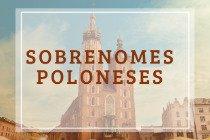 15 sobrenomes poloneses mais comuns na Polônia e no Brasil com significados