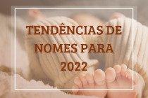 74 tendências de nomes para bebês em 2022 (masculinos e femininos)